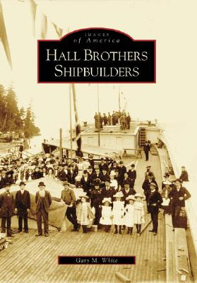 Hall Brothers Shipbuilders, (WA) By White, Gary M., M.D. (EDT)
